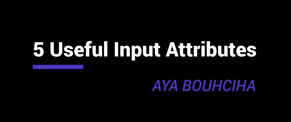 Cover image for 5 useful Input Attributes