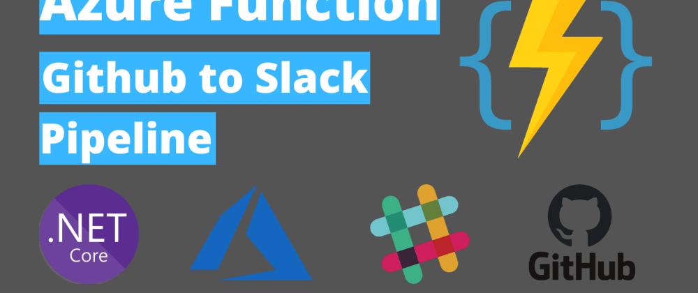 Cover image for Azure Function Github to Slack Pipeline