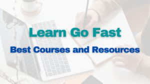 Learn Go Fast; Best Courses and Resources