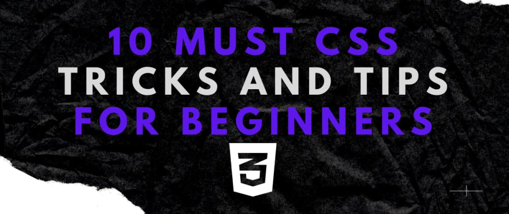 Cover Image for 10 Must CSS tricks and tips for beginners