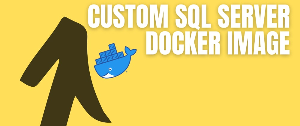 Cover image for Creating a custom SQL Server Docker Image on top of the Official Image