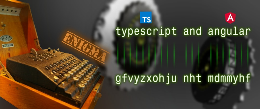 Cover image for Building an Enigma machine with only TypeScript and then use Angular DI system to properly instantiate it