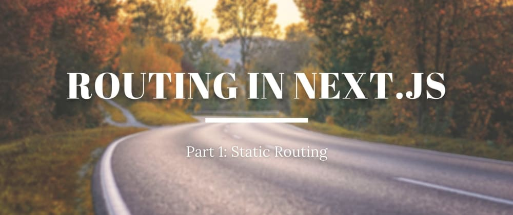 Cover image for A Beginner's Guide to Static Routing in Next.js