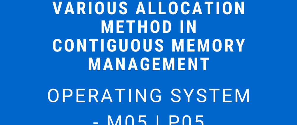 Cover image for Various Allocation Methods in Contiguous Memory Management | Operating System - M05 P05