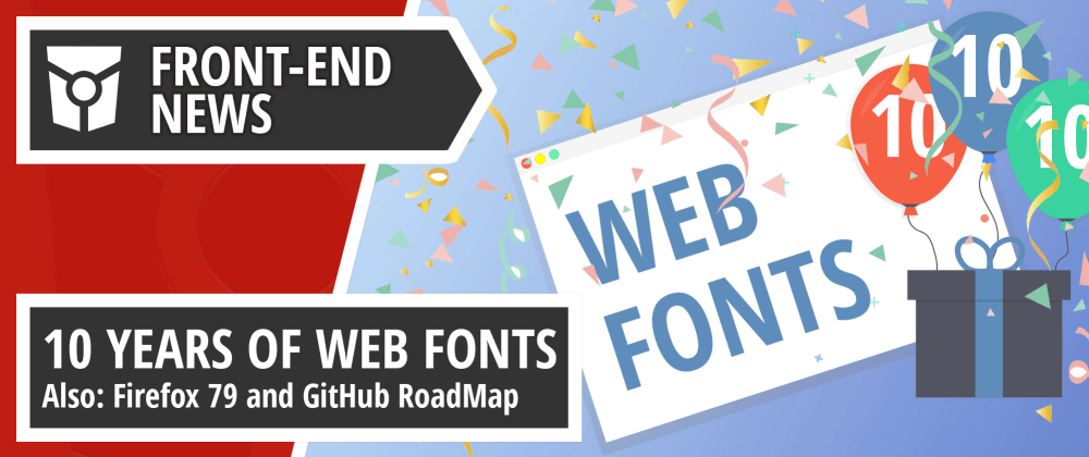 Cover image for 10 Years of Web Fonts, GitHub roadmap, Firefox 79, and Beta CanIUse | Front End News