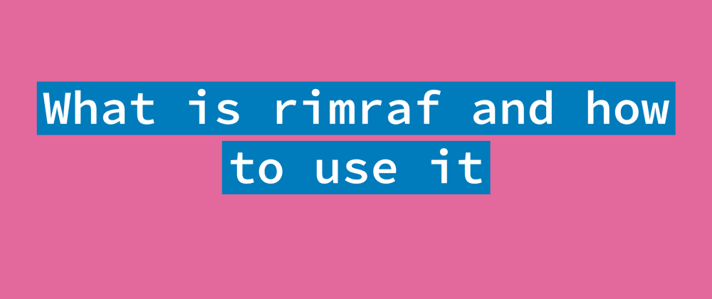 Cover image for What is rimraf and how to use it in Node.js