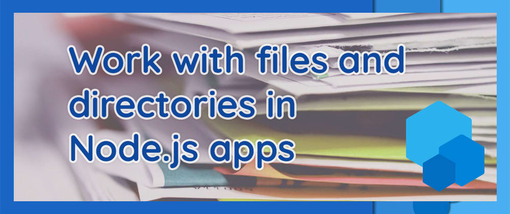 Cover image for Work with files and directories in a Node.js app