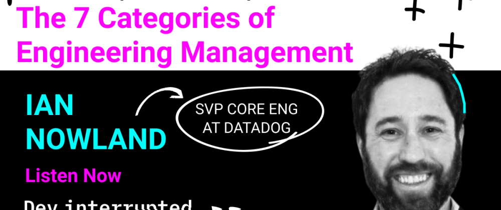Cover image for The 7 Categories of Engineering Management w/ Ian Nowland of Datadog