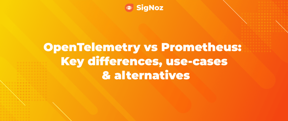 Cover image for OpenTelemetry vs Prometheus - differences, use-cases and alternatives