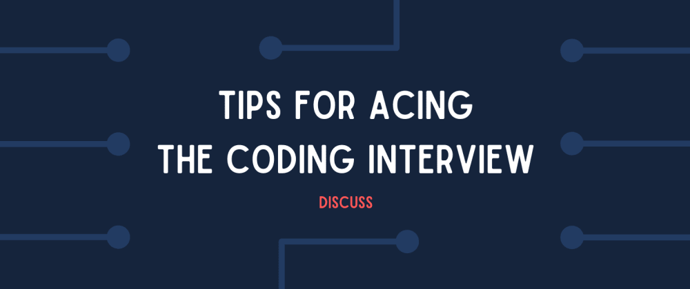 Cover image for What are your tips for coding interviews?