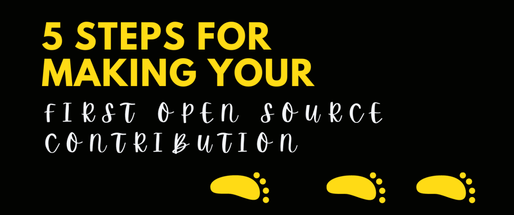 Cover image for 5 steps for Making Your First Open Source Contribution