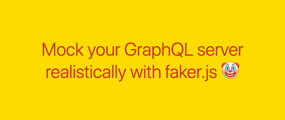 Cover image for Mock your GraphQL server realistically with faker.js