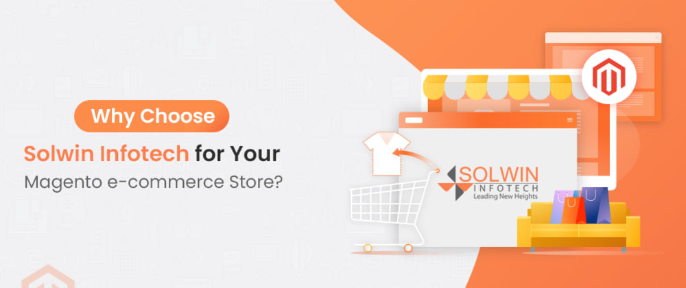 Cover image for Why Choose Solwin Infotech For Your Magento E-Commerce Store?