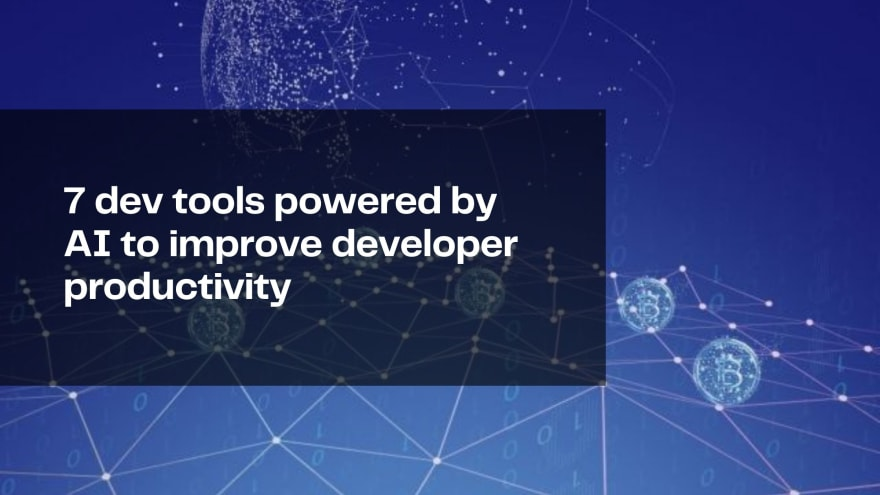 7 dev tools powered by AI to improve developer productivity