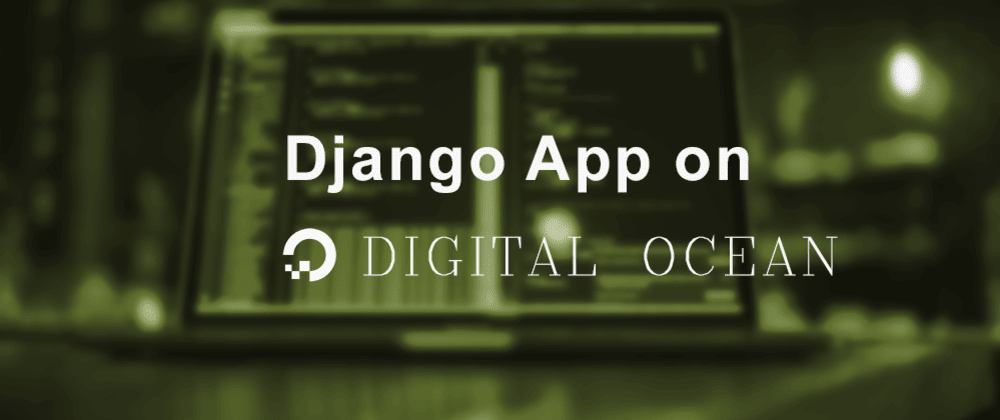 Cover image for Host your Django project on DigitalOcean