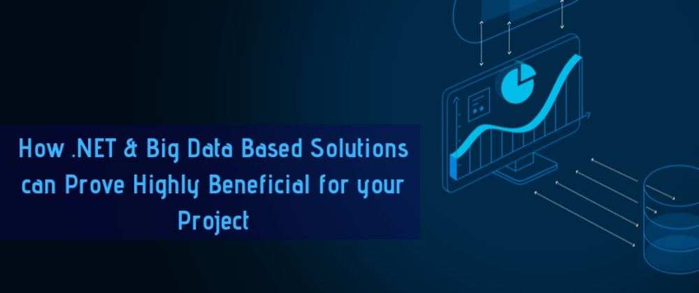 Cover image for How .NET & Big Data Based Solutions can Prove Highly Beneficial for your Project