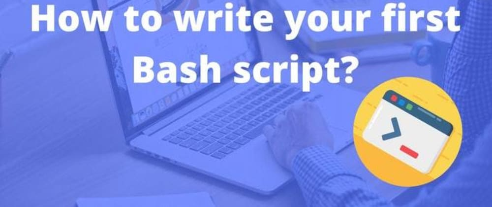 Cover image for How to write your first Bash script?