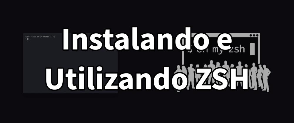 Cover image for Instalando e Utilizando ZSH