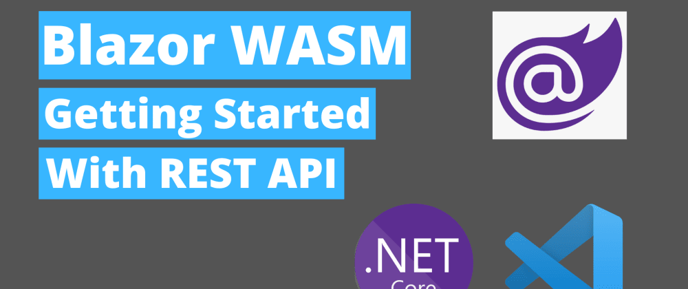 Cover image for Blazor WASM with REST API - Step by Step