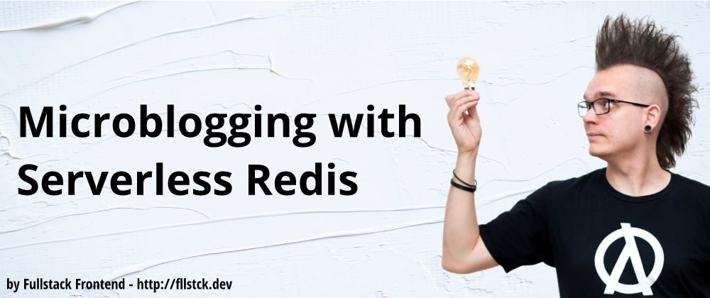 Cover image for Microblogging with Serverless Redis