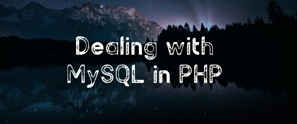 Cover image for MySQL in PHP - how to deal with databases