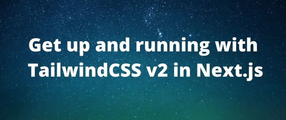 Cover image for Adding TailwindCSS v2 in your Next.js project