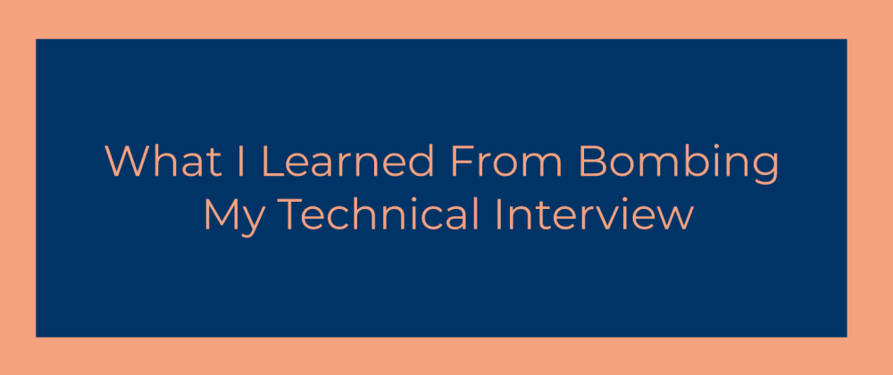 Cover Image for What I Learned From Bombing My Technical Interview
