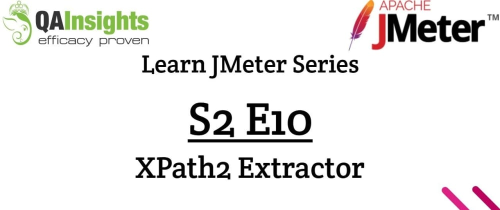 Cover image for S2E10 Learn JMeter Series - XPath2 Extractor