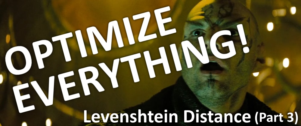 Cover image for Levenshtein Distance (Part 3: Optimize Everything!)