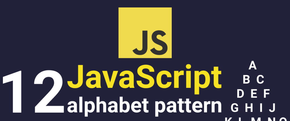Cover image for Create 12 alphabet patterns in javascript