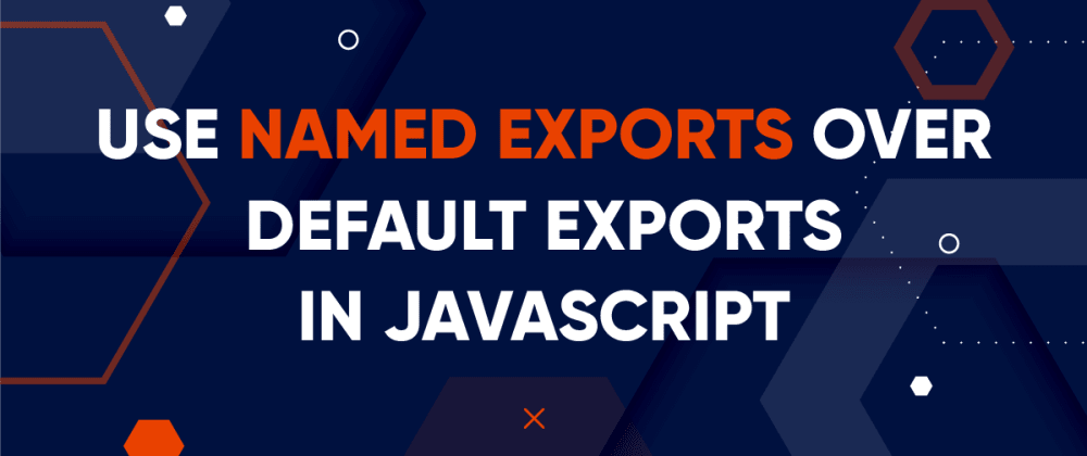 Cover image for Use Named Exports over Default Exports in JavaScript