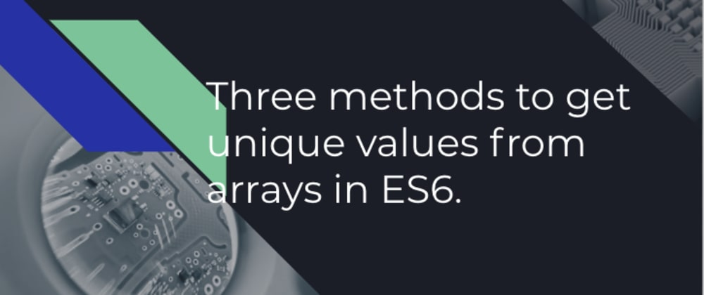 Cover image for Three methods to get unique values from arrays in ES6.