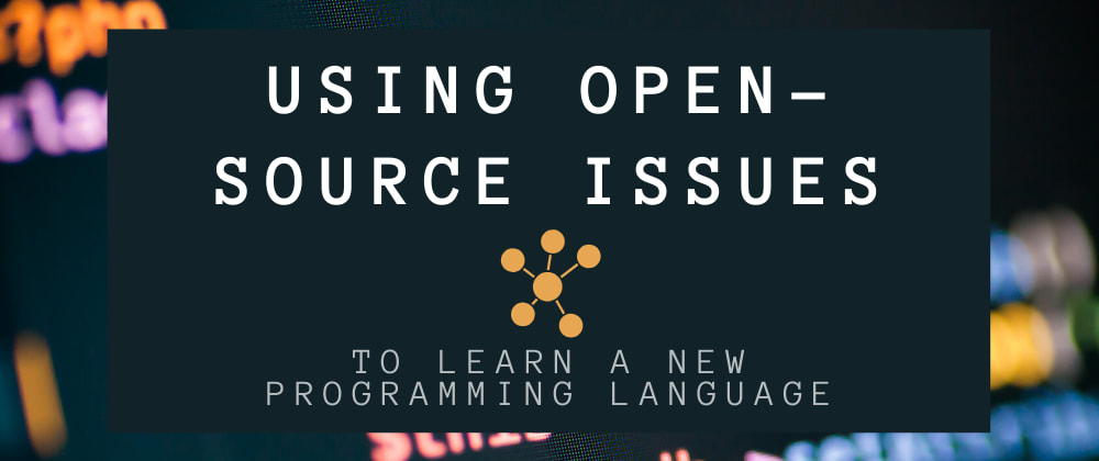 Cover image for Using open-source issues to learn a new programming language 💡