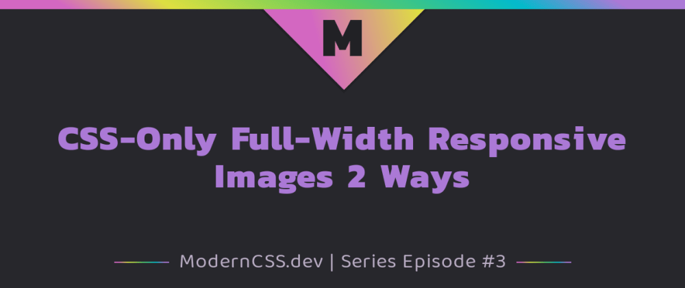 Cover image for CSS-Only Full-Width Responsive Images 2 Ways