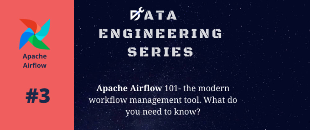 Cover image for Data Engineering Series #3: Apache Airflow - the modern Workflow management tool. Getting Started