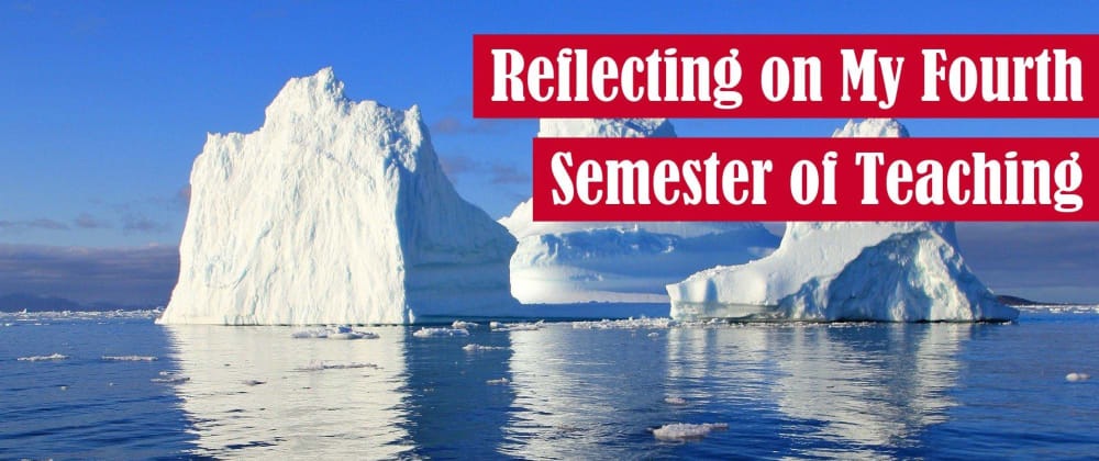 Cover image for Reflecting on My Fourth Semester of Teaching
