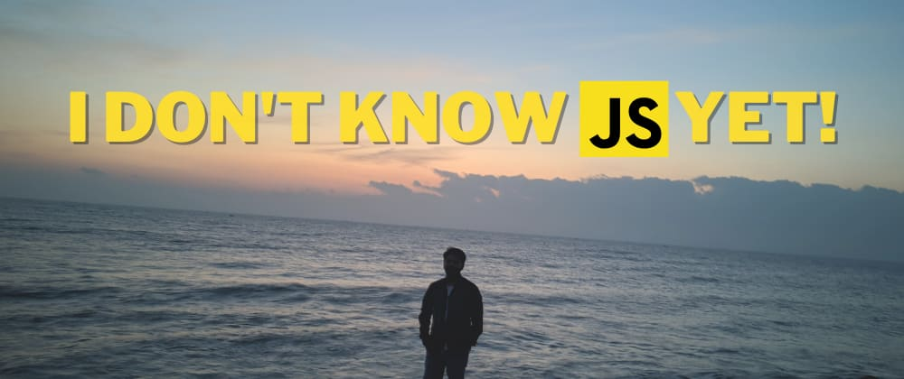 Cover image for I Don't Know JS Yet (Weekly Updated)