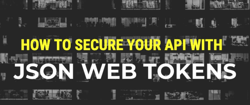 Cover image for How to Secure Your API With JSON Web Tokens