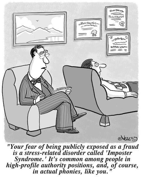 """Comic with man on couch in therapist's office. Therapist says: """"Your fear of being publicly exposed as a fraud is a stress-related disorder called 'Imposter Syndrome.' It's common among people in high-profile authority positions, and, of course, in actual phonies, like you."""""""