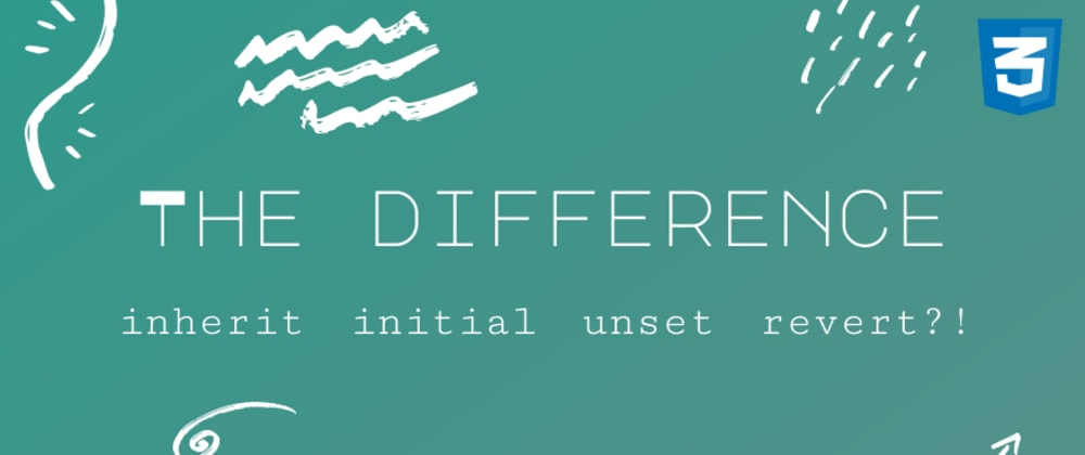 Cover image for Do you know the difference between inherit, initial, unset, and.. And revert?