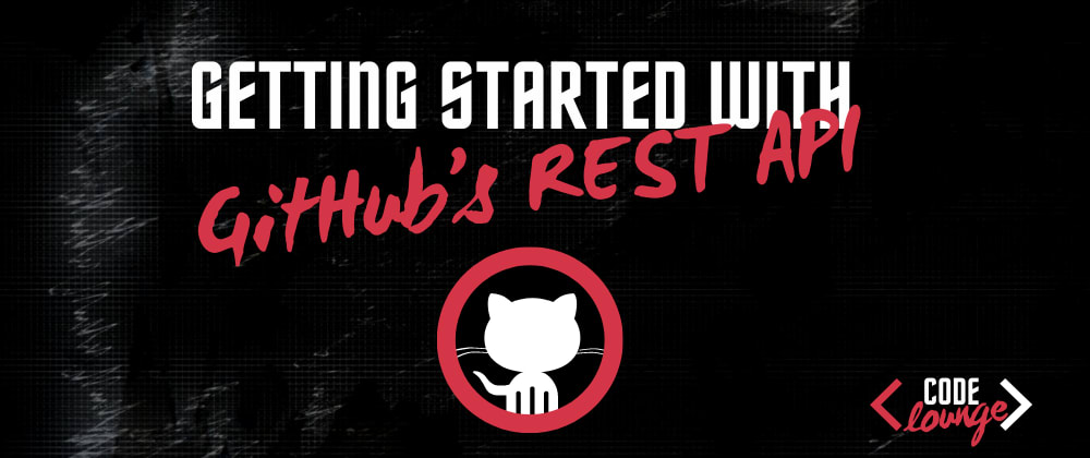 Cover image for Getting Started With The GitHub's REST API