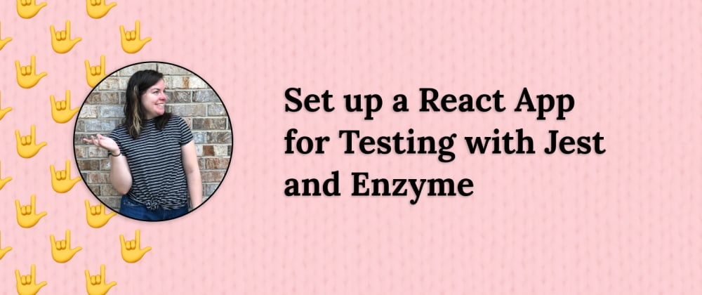 Cover image for Set up a React App for Testing with Jest and Enzyme