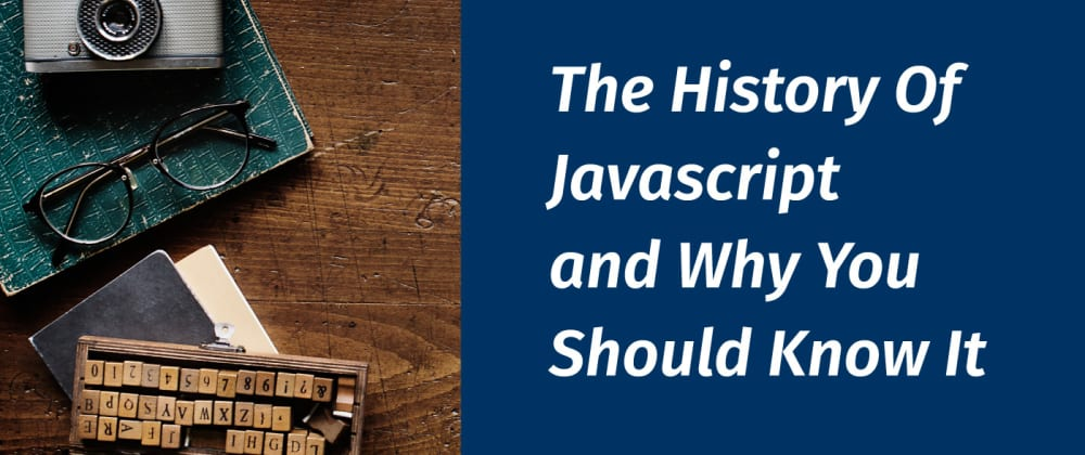 Cover image for The History Of Javascript and Why You Should Know It