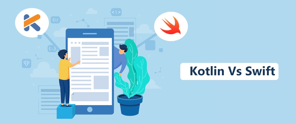 Cover image for Kotlin Vs Swift: Differences and Similarities between two leading languages for Mobile App Development