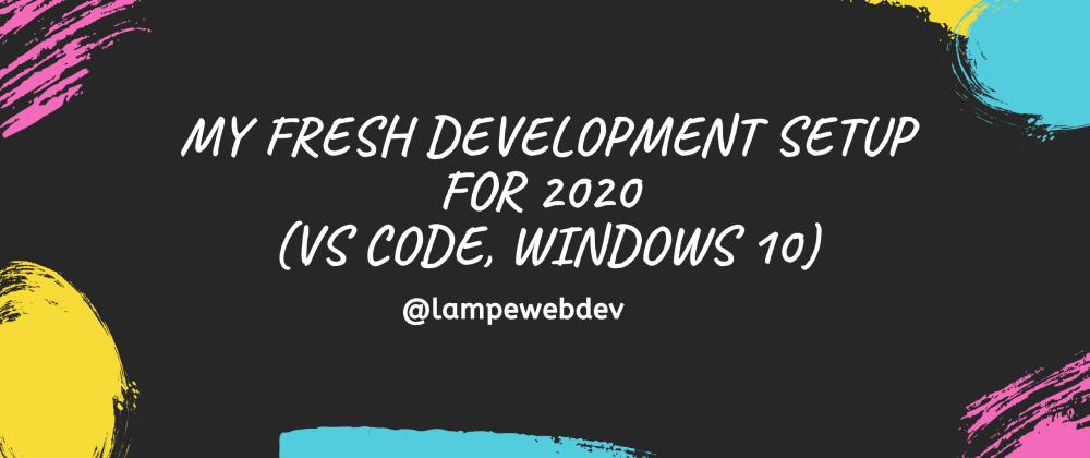 Cover image for 🎉💻My fresh development setup for 2020 (VS Code, Windows 10)