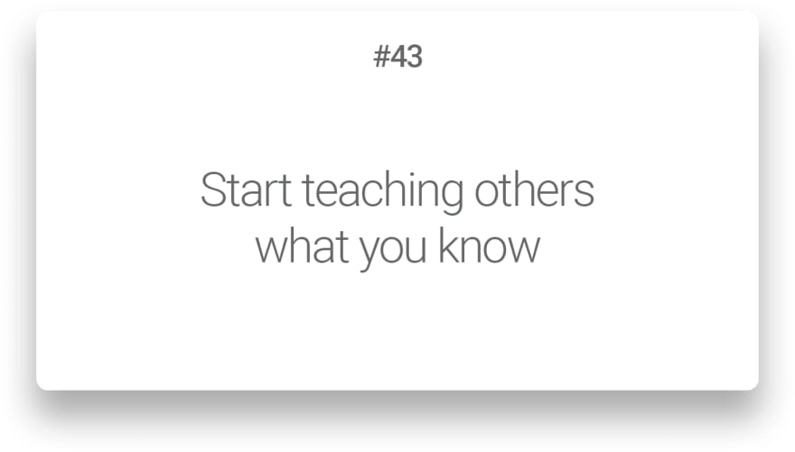 Start teaching others what you know