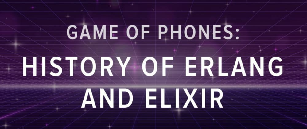 Cover image for Game of Phones: History of Erlang and Elixir