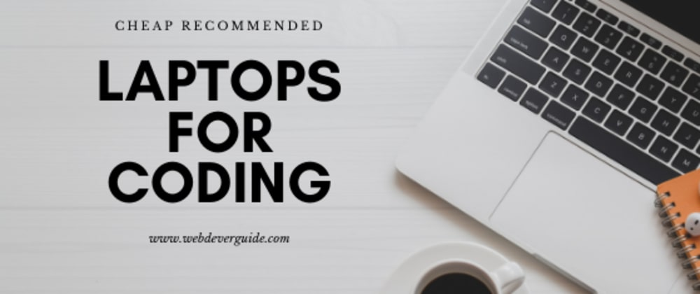 Cover image for Cheap Recommended Laptops for Coding