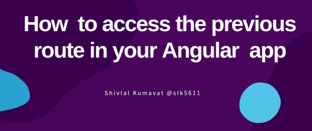 Cover image for How  to access the previous route in your Angular  app