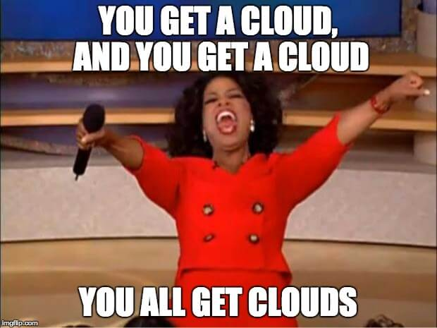You all get a cloud